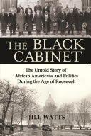 link to The black cabinet : the untold story of African Americans and politics during the age of Roosevelt in the TCC library catalog