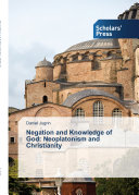 Negation and Knowledge of God  Neoplatonism and Christianity