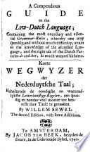 A Compendious Guide To The Low Dutch Language Korte Wegwyzer Der Nederduytsche Taal The Second Edition With Some Additions