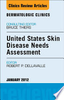 United States Skin Disease Needs Assessment An Issue Of Dermatologic Clinics E Book Book PDF