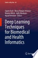 """Deep Learning Techniques for Biomedical and Health Informatics"" by Sujata Dash, Biswa Ranjan Acharya, Mamta Mittal, Ajith Abraham, Arpad Kelemen"