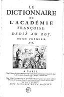 Le dictionnaire de l'Académie Françoise,