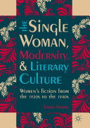 The Single Woman  Modernity  and Literary Culture