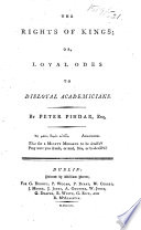 The Rights of Kings  Or  Loyal Odes to Disloyal Academicians  By Peter Pindar  Esq