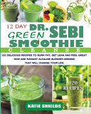 Dr Sebi 12 Day Green Smoothie Cleanse 120 Delicious Recipes To Burn Fat Get Lean And Feel Great Raw And Radiant Alkaline Blender Greens That Will