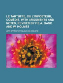 Le Tartuffe Ou L Imposteur Com Die With Arguments And Notes Revised By F E A Gasc And W Holmes