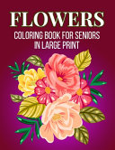 Flowers Coloring Book For Seniors In Large Print