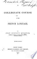 A collegiate course in the French language