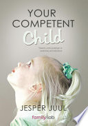 """Your Competent Child: Toward a New Paradigm in Parenting and Education"" by Jesper Juul"