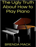 The Ugly Truth About How to Play Piano Pdf/ePub eBook