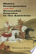 Native Insurgencies And The Genocidal Impulse In The Americas