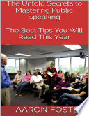 The Untold Secrets to Mastering Public Speaking  The Best Tips You Will Read This Year