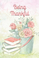 Being Thankful A Journal Of Gratitude Book PDF