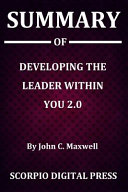 Summary Of Developing the Leader Within You 2 0 By John C  Maxwell Book