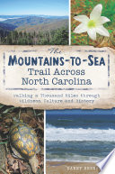 The Mountains To Sea Trail Across North Carolina Walking A Thousand Miles Through Wildness Culture And History