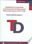 Anarquistas y Comunistas en la Formación del Movimiento Obrero Almeriense (1872-1939)