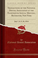 Transactions of the National Dental Association at the Eighteenth Annual Meeting, Rochester, New York