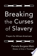 Breaking The Curses Of Slavery Prayers For African Americans PDF