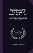 Proceedings Of The City Council Of Boston April 17 1865
