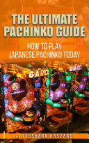 The Ultimate Pachinko Guide - How to Play Japanese Pachinko Today