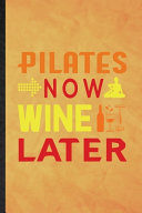 Pilates Now Wine Later