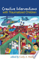 """Creative Interventions with Traumatized Children"" by Cathy A. Malchiodi, Bruce D. Perry"