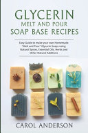 Glycerin Melt and Pour Soap Base Recipes