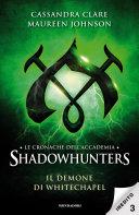 Le cronache dell'Accademia Shadowhunters - 3. Il demone di Whitechapel