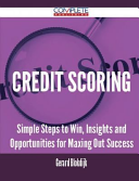 Credit Scoring   Simple Steps to Win  Insights and Opportunities for Maxing Out Success