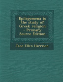 Epilegomena to the Study of Greek Religion   Primary Source Edition