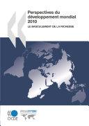 Perspectives du développement mondial 2010 Le basculement de la richesse