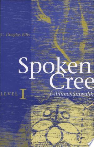 Download Spoken Cree, Level I, West Coast of James Bay online Books - godinez books