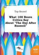 Top Secret  What 100 Brave Critics Say about the Day After Roswell