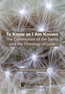 To Know as I Am Known  The Communion of the Saints and the Ontology of Love