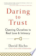 """Daring to Trust: Opening Ourselves to Real Love and Intimacy"" by David Richo"