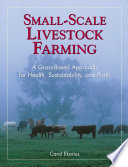 Small-Scale Livestock Farming  : A Grass-Based Approach for Health, Sustainability, and Profit