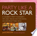 Party Like a Rock Star  : A Celebrity Party Planner's Tips and Tricks for Throwing an Unforgettable Bash