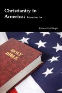 Christianity in America, friend or foe?