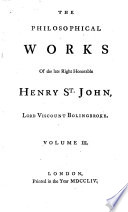 The Philosophical Works of Henry St John  Lord Viscount Bolingbroke