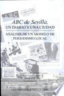 ABC de Sevilla, un diario y una ciudad  : análisis de un modelo de periodismo local