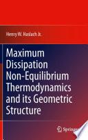 Maximum Dissipation Non Equilibrium Thermodynamics and its Geometric Structure