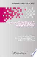 New Frontiers in Asia Pacific International Arbitration and Dispute Resolution
