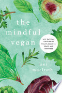"""The Mindful Vegan: A 30-Day Plan for Finding Health, Balance, Peace, and Happiness"" by Lani Muelrath, Neal Barnard"