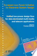 Unified low power design flow for data dominated multi media and telecom applications