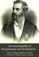 ... An Encyclopedia of Freemasonry and Its Kindred Sciences, Comprising the Whole Range of Arts, Sciences and Literature as Connected with the Institution