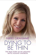 Nikki Grahame   Dying to Be Thin