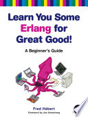 """Learn You Some Erlang for Great Good!: A Beginner's Guide"" by Fred Hebert"