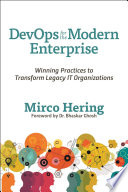 """""""DevOps for the Modern Enterprise: Winning Practices to Transform Legacy IT Organizations"""" by Mirco Hering"""