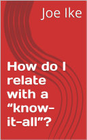 "How do I relate with a ""know-it-all""?"