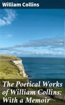 The Poetical Works of William Collins; With a Memoir Pdf/ePub eBook